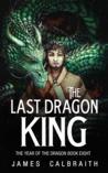 The Last Dragon King by James Calbraith