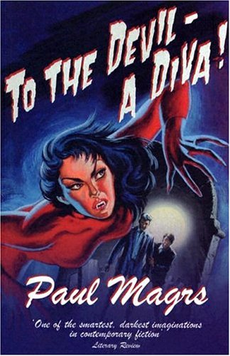 To the Devil - A Diva! by Paul Magrs