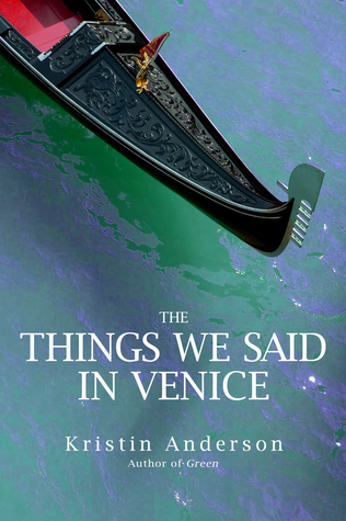 The Things We Said in Venice by Kristin Anderson