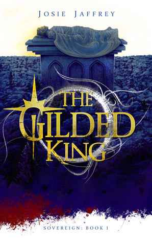 The Gilded King (Sovereign, #1) by Josie Jaffrey