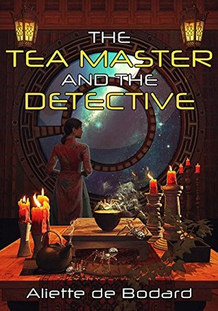The Tea Master and the Detective (The Universe of Xuya) by Aliette de Bodard