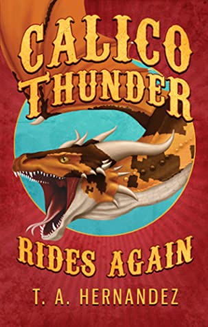 Calico Thunder Rides Again by T.A. Hernandez